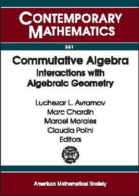 Commutative Algebra: Interactions with Algebraic Geometry
