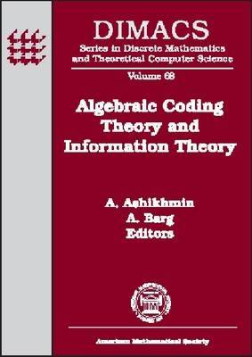 Algebraic Coding Theory and Information Theory: DIMACS Workshop Algebraic Coding Theory and Information Theory, December 15-18, 2003, Rutgers University, Piscataway, New Jersey