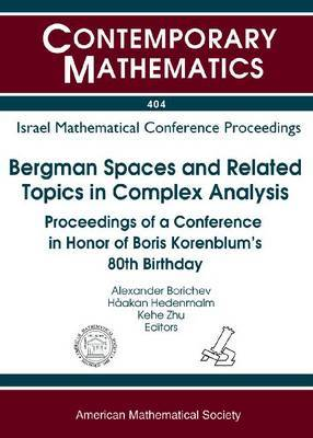 Bergman Spaces and Related Topics in Complex Analysis: Proceedings of a Conference in Honor of Boris Korenblum's 80th Birthday