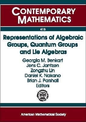 Representations of Algebraic Groups, Quantum Groups, and Lie Algebras: AMS-IMS-SIAM Joint Summer Research Conference, Representations of Algebraic Goups, Quantum Groups, and Lie Algebras, July 11-15, 2004, Snow Bird [I.e. Snowbird], Utah