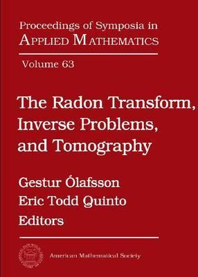 The Radon Transform, Inverse Problems, and Tomography: American Mathematical Society Short Course, January 3-4, 2005, Atlanta, Georgia