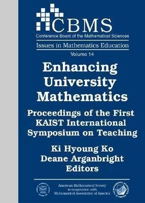 Enhancing University Mathematics: Proceedings of the First KAIST International Symposium on Teaching