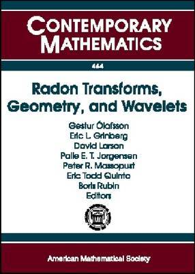 Radon Transforms, Geometry, and Wavelets: AMS Special Session, January 7-8, 2007, New Orleans, Louisiana -  Workshop, January 4-5, 2007, Baton Rouge, Louisiana