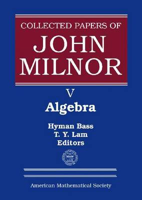 Collected Papers of John Milnor: Algebra