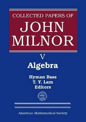 Collected Papers of John Milnor, Volume V: Algebra