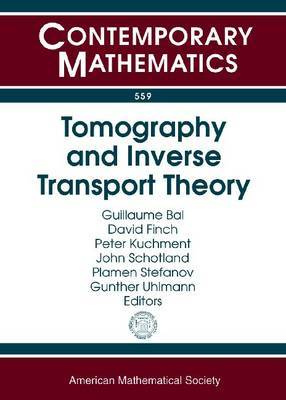 Tomography and Inverse Transport Theory: International Workshop on Mathematical Methods in Emerging Modalities of Medical Imaging, October 25-30, 2009, Banff, Canada : International Workshop on Inverse Transport Theory and Tomography, May 16-21, 2010, Ban