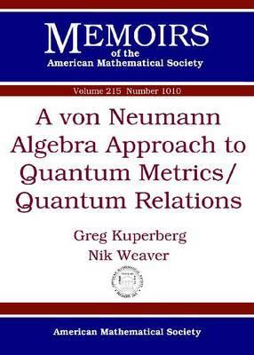 A Von Neumann Algebra Approach to Quantum Metrics/Quantum Relations