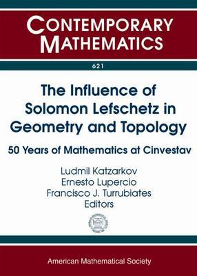 The Influence of Solomon Lefschetz in Geometry and Topology: 50 Years of Mathematics at Cinvestav