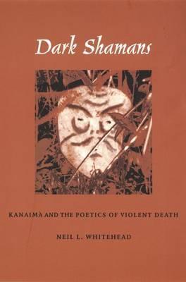 Dark Shamans: Kanaima and the Poetics of Violent Death
