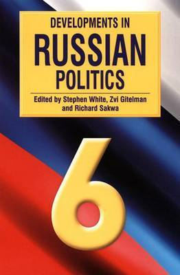 Developments in Russian Politics 6