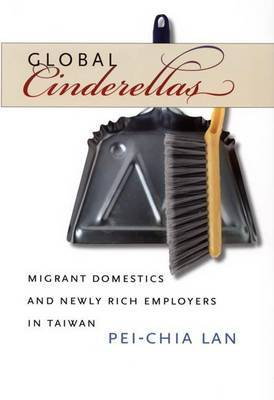 Global Cinderellas: Migrant Domestics and Newly Rich Employers in Taiwan
