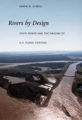 Rivers by Design: State Power and the Origins of U.S. Flood Control