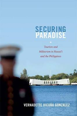 Securing Paradise: Tourism and Militarism in Hawai'i and the Philippines