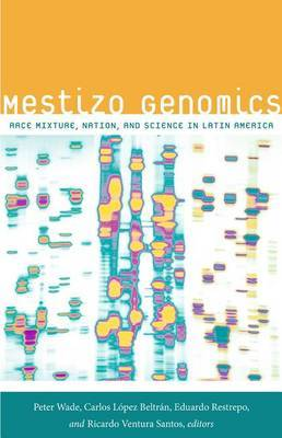 Mestizo Genomics: Race Mixture, Nation, and Science in Latin America