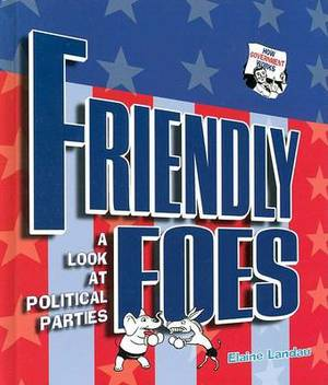 Friendly Foes: A Look at Political Parties