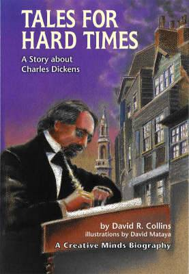 Tales For Hard Times: A Story About Charles Dickens A Creative Minds Biography