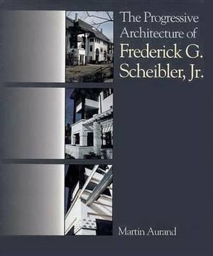 The Progressive Architecture of Frederick G. Scheibler