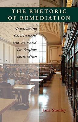 The Rhetoric of Remediation: Negotiating Entitlement and Access to Higher Education
