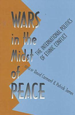 Wars in the Midst of Peace: International Politics of Ethnic Conflict