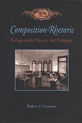 Composition-rhetoric: Backgrounds, Theory and Pedagogy
