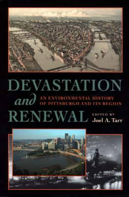 Devastation and Renewal: An Environmental History of Pittsburgh and Its Region