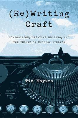 (Re)writing Craft: Composition, Creative Writing, and the Future of English Studies