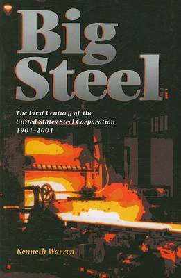 Big Steel: The First Century of the United States Steel Corporation 1901-2001