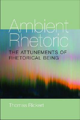Ambient Rhetoric: The Attunements of Rhetorical Being