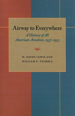 The Airway to Everywhere: A History of All American Aviation, 1937-1953