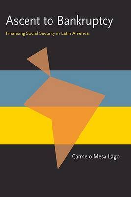 Ascent to Bankruptcy: Financing Social Security in Latin America