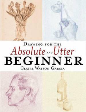 Drawing for the Absolute & Utter Beginner