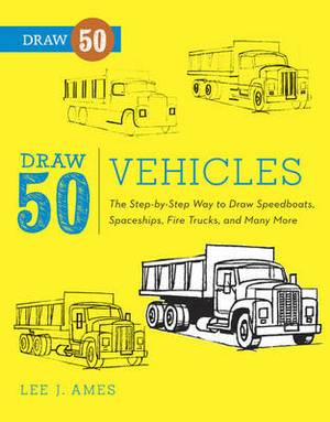 Vehicles: The Step-by-step Way to Draw Speedboats, Spaceships, Fire Trucks and Many More
