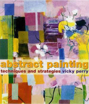 Abstract Painting: Concepts and Techniques