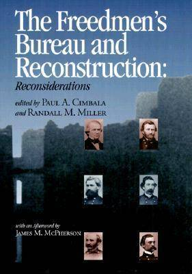 The Freedman's Bureau and Reconstruction: Essays on an Institution and Its Failures