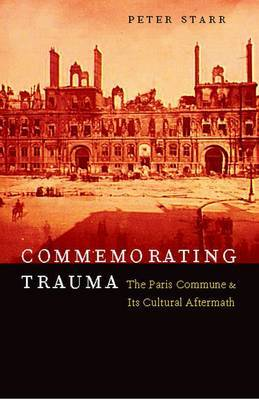 Commemorating Trauma: The Paris Commune and Its Cultural Aftermath