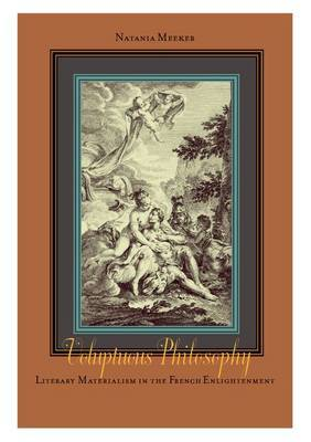Voluptuous Philosophy: Literary Materialism in the French Enlightenment