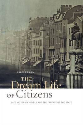 The Dream Life of Citizens: Late Victorian Novels and the Fantasy of the State