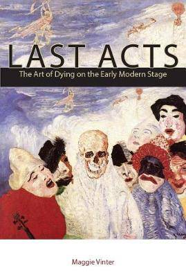 Last Acts: The Art of Dying on the Early Modern Stage