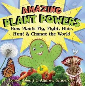 Amazing Plant Powers: How Plants Fly, Fight, Hide, Hunt, and Change theWorld