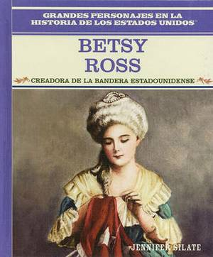 Betsy Ross: Creadora de La Bandera Estadounidense: Betsy Ross: Creator of the American Flag