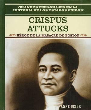 Crispus Attucks: Hero of the Boston Massacre