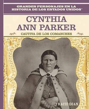 Cynthia Ann Parker: Cautiva de Los Comanches: Cynthia Ann Parker: Comanche Captive