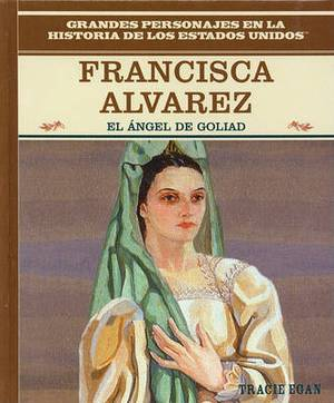 Francisca Alvarez: El Angel de Goliad/The Angel Of Goliad