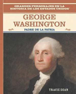 George Washington: Padre de la Patria/The Father Of The American Nation