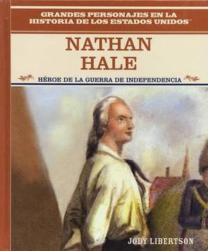 Nathan Hale: Heroe de La Guerra de Independencia: Nathan Hale: Hero of the American Revolution