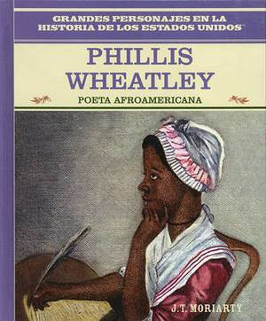Phillis Wheatley: Poeta Afroamericana/African American Poet