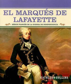 El Marques de Lafayette: Heroe Frances de la Guerra de Independencia