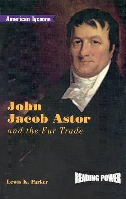 John Jacob Astor and the Fur Trade