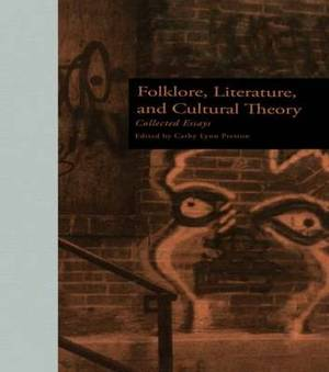 Folklore, Literature and Cultural Theory: Collected Essays