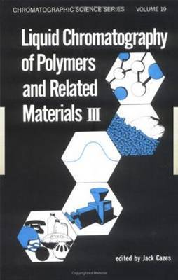 Liquid Chromatography of Polymers and Related Materials: International GPC Symposium : Papers: Part 3